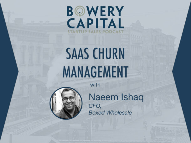 BC Startup Sales Podcast – SaaS Churn Management In Early-Stage Sales Orgs with Naeem Ishaq (Boxed)