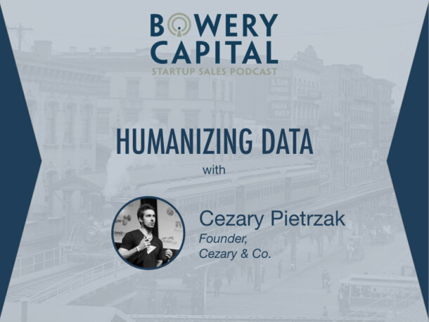 BC Startup Sales Podcast – Humanizing Data: Full Transcript.