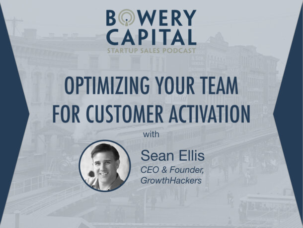 BC Startup Sales Podcast – Optimizing Your Team for Customer Activation with Sean Ellis (GrowthHackers)