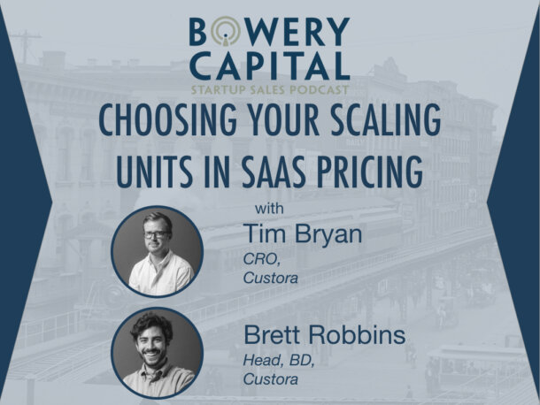 BC Startup Sales Podcast – Choosing Your Scaling Units in SaaS Pricing with Tim Bryan & Brett Robbins (Custora)
