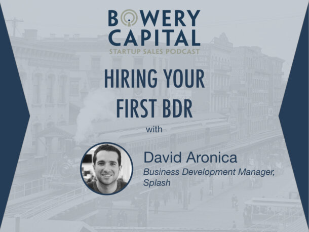 BC Startup Sales Podcast – Hiring Your First BDR with David Aronica (Splash)