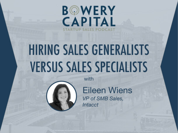 BC Startup Sales Podcast – Hiring Sales Generalists Versus Sales Specialists with Eileen Wiens (Intacct)