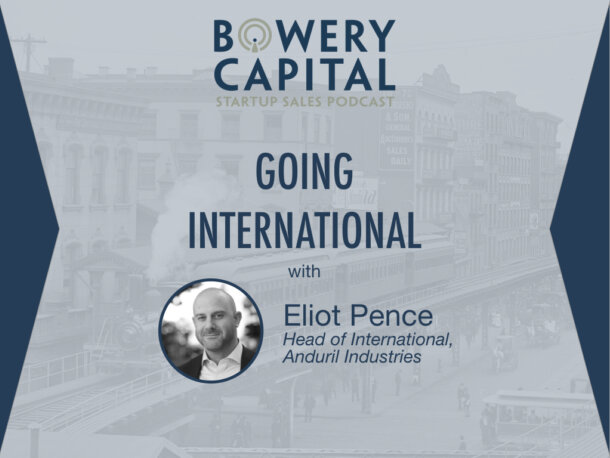 BC Startup Sales Podcast – Going International with Eliot Pence (Anduril)