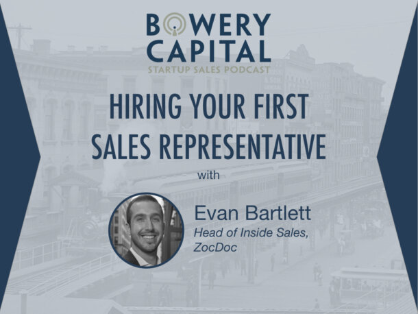BC Startup Sales Podcast – Hiring Your First Sales Representative with Evan Bartlett (ZocDoc)
