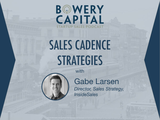 BC Startup Sales Podcast – Sales Cadence Strategies That Work with Gabe Larsen (InsideSales)