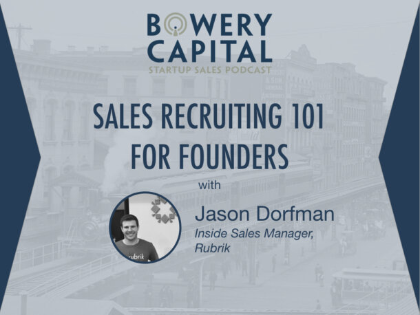 BC Startup Sales Podcast – Sales Recruiting 101 For Founders with Jason Dorfman (Rubrik)