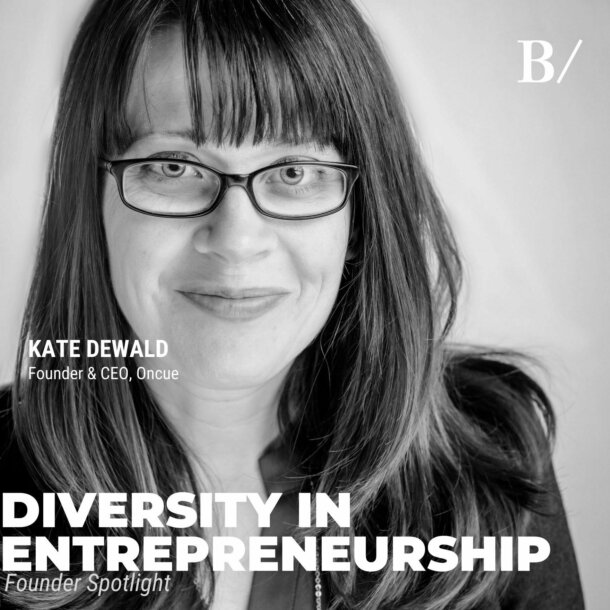 Diversity In Entrepreneurship: Kate DeWald (Oncue)