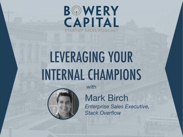 BC Startup Sales Podcast – Leveraging Internal Champions with Mark Birch (Stack Overflow)