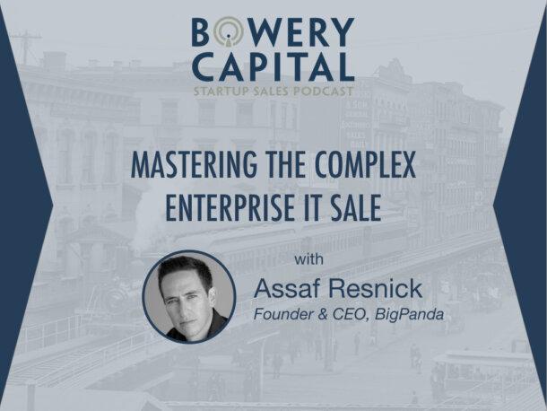 BC Startup Sales Podcast – Mastering the Complex Enterprise IT Sale with Assaf Resnick (BigPanda)