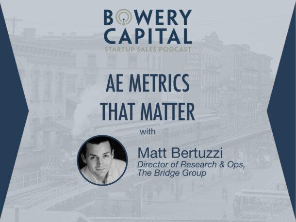 BC Startup Sales Podcast – AE Metrics That Matter with Matt Bertuzzi (Bridge Group)