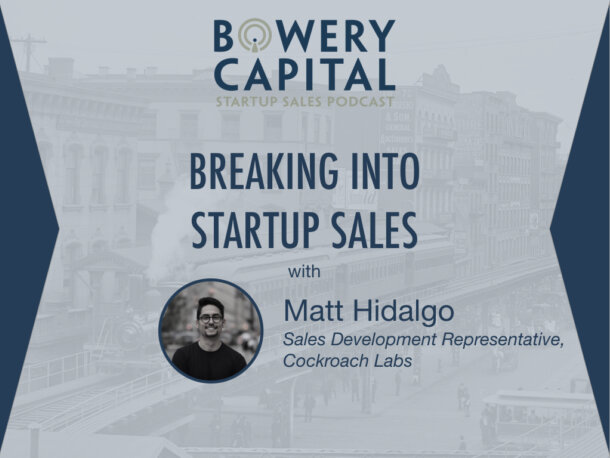 BC Startup Sales Podcast — Breaking Into Startup Sales with Matt Hidalgo (Cockroach Labs)