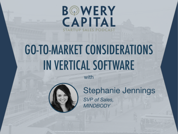 BC Startup Sales Podcast – Go-To-Market Considerations In Vertical Software with Stephanie Jennings (MINDBODY)