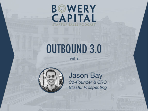 BC Startup Sales Podcast — Outbound 3.0 with Jason Bay (Blissful Prospecting)