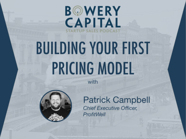 BC Startup Sales Podcast – Building Your First Pricing Model with Patrick Campbell (ProfitWell)