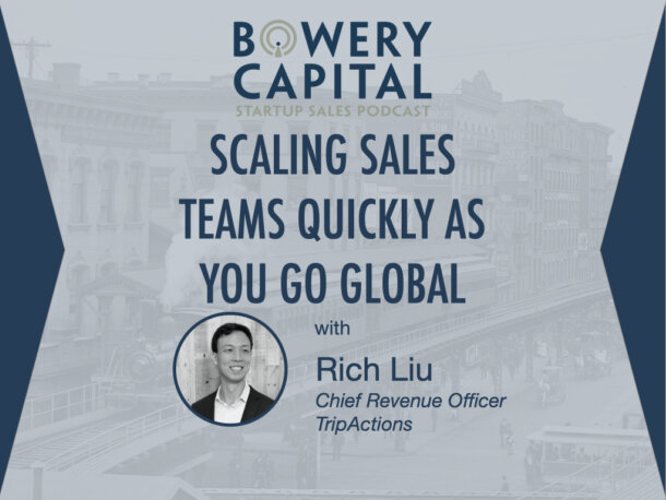 BC Startup Sales Podcast – Scaling Sales Teams Quickly As You Go Global with Rich Liu (TripActions)