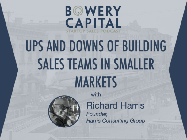 BC Startup Sales Podcast – Ups and Downs of Building Sales Teams in Smaller Markets With Richard Harris (The Harris Consulting Group)