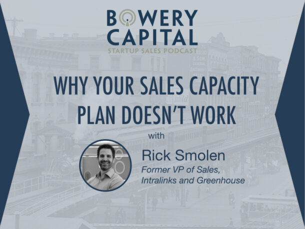 BC Startup Sales Podcast – Why Your Sales Capacity Plan Doesn't Work with Rick Smolen (Intralinks)