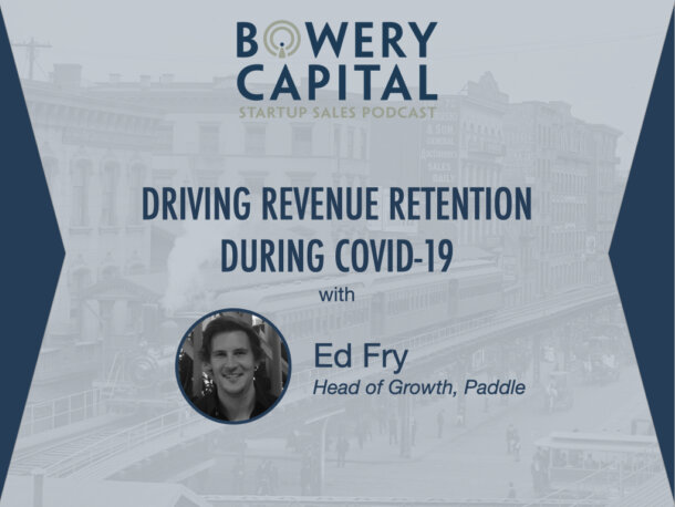 BC Startup Sales Podcast – Driving Revenue Retention During COVID-19 With Ed Fry (Paddle)