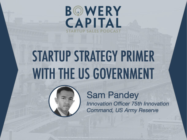 BC Startup Sales Podcast - Startup Strategy Primer with the US Government with Sam Pandey (US Army Reserve)