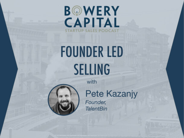BC Startup Sales Podcast – Founder Led Selling with Pete Kazanjy (TalentBin)