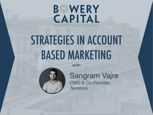 BC Startup Sales Podcast – Winning Strategies in Account Based Marketing with Sangram Vajre (Terminus)