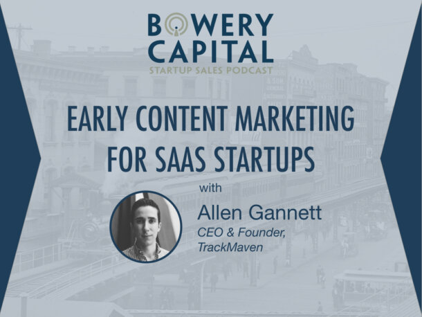 BC Startup Sales Podcast – Early Content Marketing for SaaS Startups With Allen Gannett (TrackMaven)