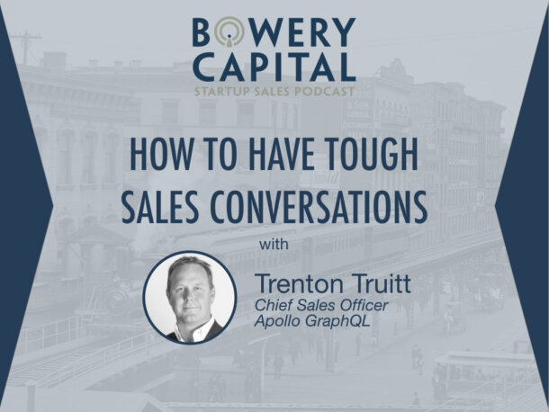 BC Startup Sales Podcast – How To Have Tough Sales Conversations with Trenton Truitt (Apollo GraphQL)