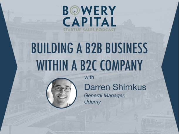 BC Startup Sales Podcast – Building a B2B Business Within a B2C Company w Darren Shimkus (Udemy)
