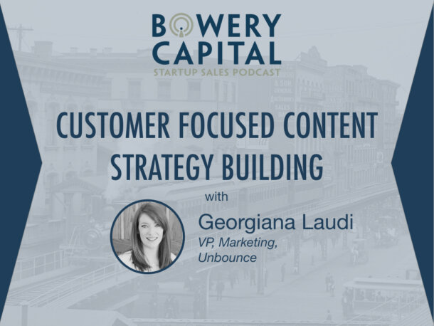 BC Startup Sales Podcast – How to Build a Customer Focused Content Strategy with Georgiana Laudi (Unbounce)