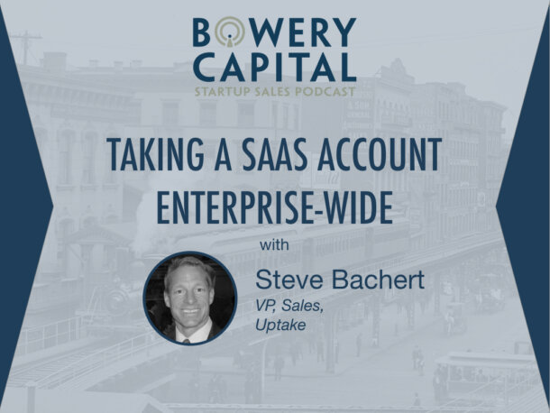 BC Startup Sales Podcast – Taking a SaaS Account Enterprise-Wide with Steve Bachert (Uptake)