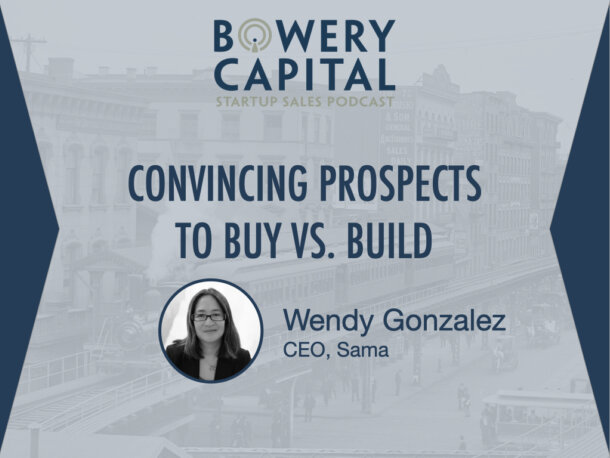 BC Startup Sales Podcast - Convincing Prospects to Buy vs. Build with Wendy Gonzalez (Sama)