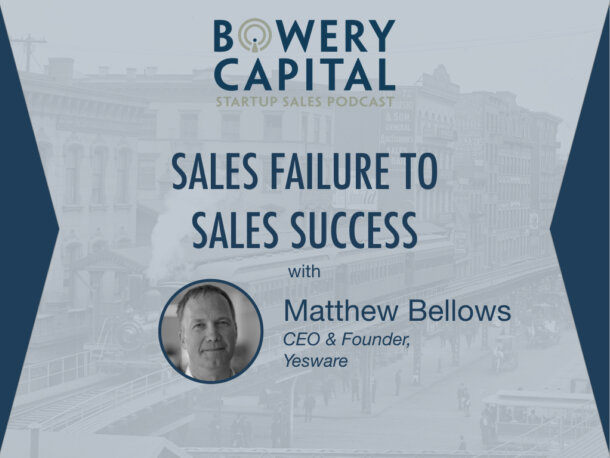 BC Startup Sales Podcast – Sales Failure to Sales Success With Matt Bellows (Yesware)