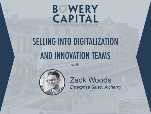 BC Startup Sales Podcast – Selling into Digitalization and Innovation Teams with Zack Woods (Alchemy)