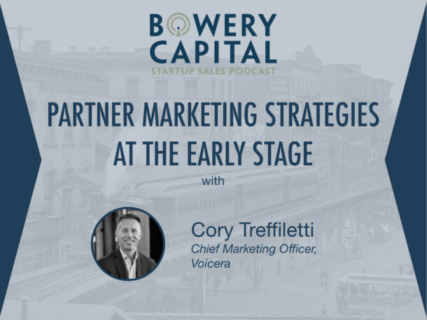 BC Startup Sales Podcast – Partner Marketing Strategies at the Early Stage with Cory Treffiletti (Voicera)