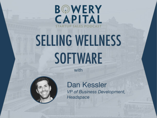 BC Startup Sales Podcast – Selling Wellness Software with Dan Kessler (Headspace)