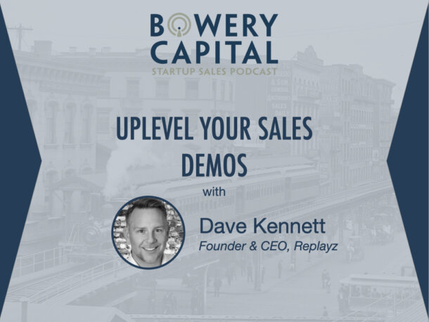 BC Startup Sales Podcast – Uplevel Your Sales Demos with Dave Kennett (Replayz)