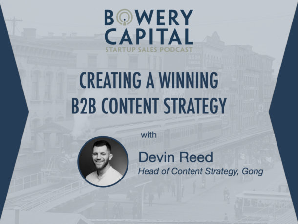 BC Startup Sales Podcast – Creating a Winning B2B Content Strategy with Devin Reed (Gong)