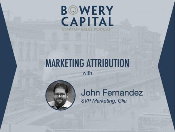 BC Startup Sales Podcast - Marketing Attribution with John Fernandez (Glia)