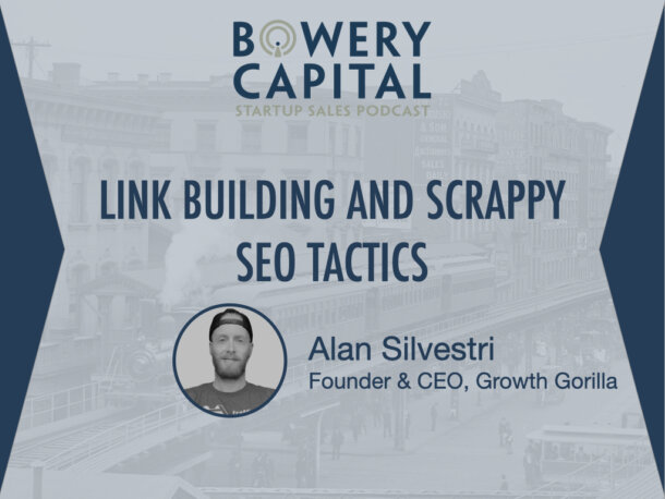 BC Startup Sales Podcast - Link Building and Scrappy SEO Tactics with Alan Silvestri (Growth Gorilla)
