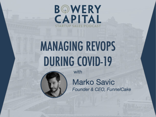 BC Startup Sales Podcast - Managing RevOps During COVID-19 with Marko Savic (FunnelCake)