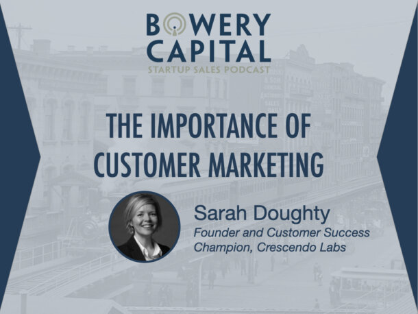 BC Startup Sales Podcast - The Importance of Customer Marketing with Sarah Doughty (Crescendo Labs)