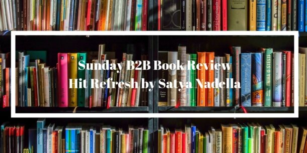 Sunday B2B Book Review: Hit Refresh by Satya Nadella