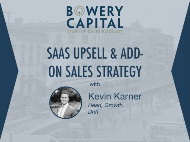 BC Startup Sales Podcast – SaaS Upsell & Add-On Sales Strategy with Kevin Karner (Drift)