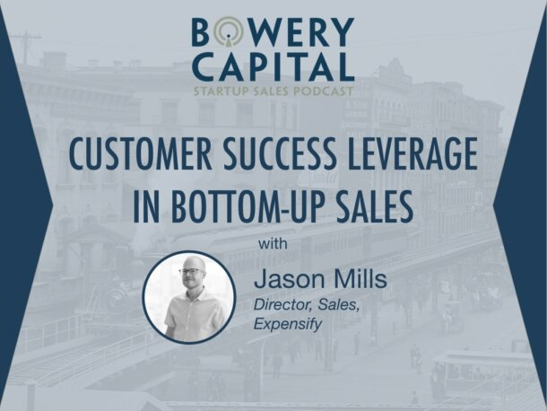 BC Startup Sales Podcast – Customer Success Leverage in Bottoms-Up Sales with Jason Mills (Expensify)