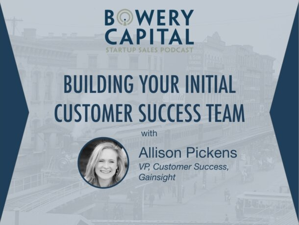 BC Startup Sales Podcast – Building Your Initial Customer Success Team with Allison Pickens (Gainsight)
