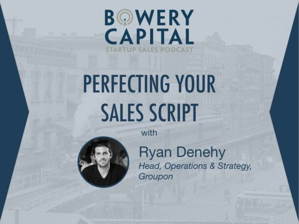 BC Startup Sales Podcast – Perfecting Your Sales Script with Ryan Denehy (Groupon)