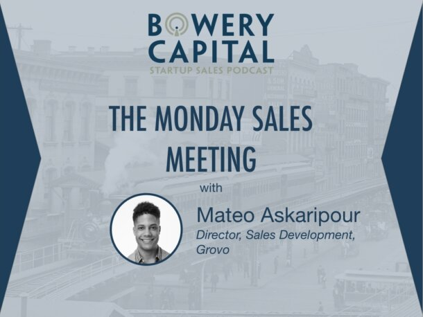 BC Startup Sales Podcast – The Monday Sales Meeting with Mateo Askaripour (Grovo)