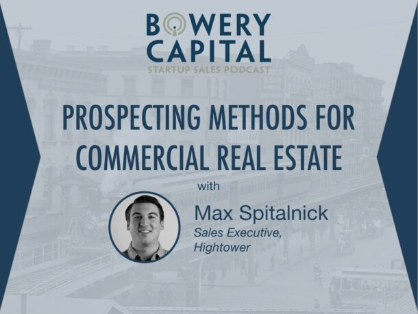 BC Startup Sales Podcast – Prospecting Methods For Commercial Real Estate with Max Spitalnick (Hightower)