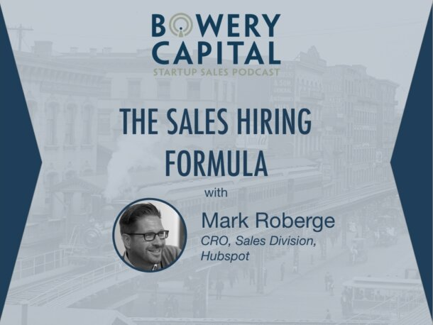 BC Startup Sales Podcast – The Sales Hiring Formula with Mark Roberge (Hubspot)