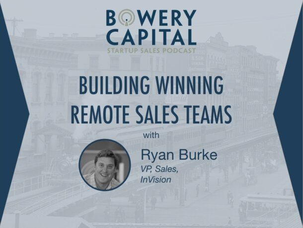 BC Startup Sales Podcast – Building Winning Remote Sales Teams with Ryan Burke (InVision)
